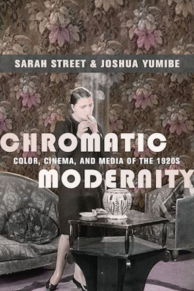 Chromatic Modernity: Color, Cinema, and Media of the 1920s