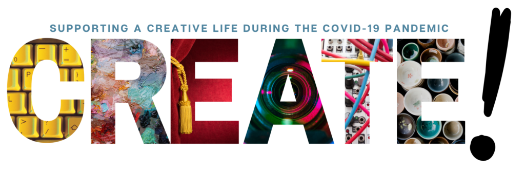 """image of the word CREATE! with every letter a different color and design with """"A creative life during the covid-19 pandemic"""" written in small blue letters on top"""